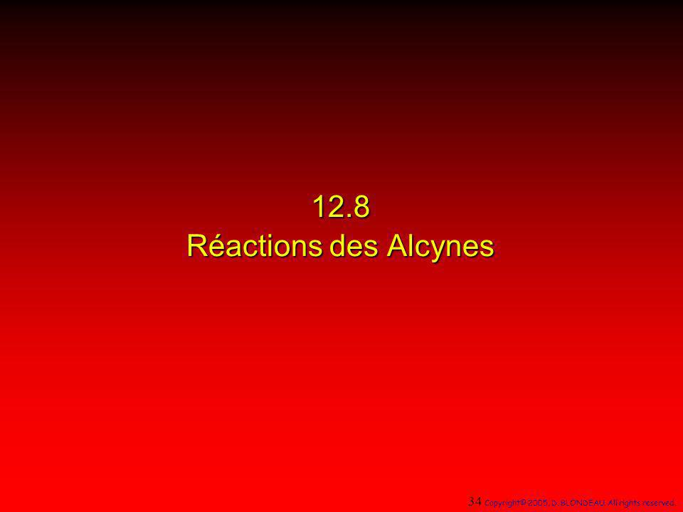 12.8 Réactions des Alcynes 34 Copyright© 2005, D. BLONDEAU. All rights reserved.