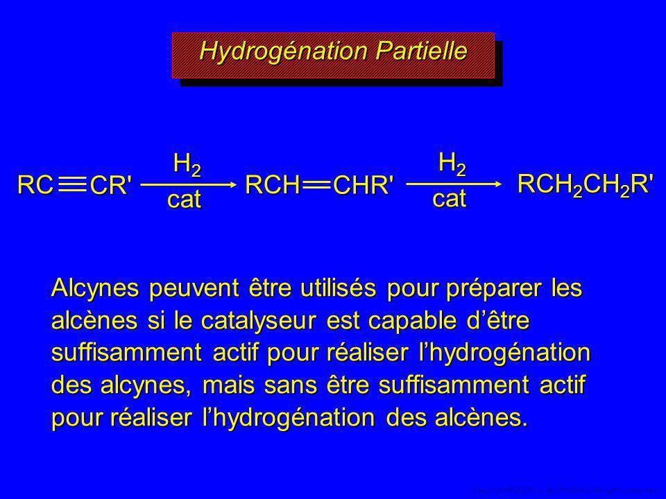 Hydrogénation Partielle RCH 2 CH 2 R' Alcynes peuvent être utilisés pour préparer les alcènes si le catalyseur est capable dêtre suffisamment actif po