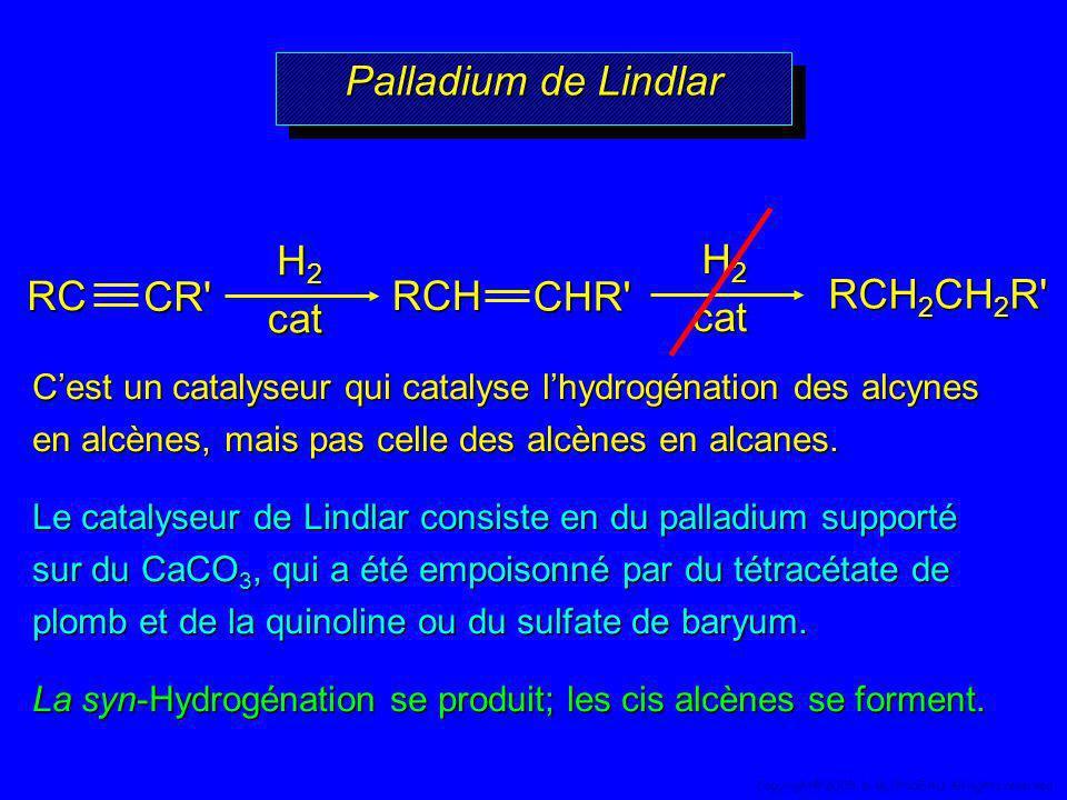 Cest un catalyseur qui catalyse lhydrogénation des alcynes en alcènes, mais pas celle des alcènes en alcanes. Le catalyseur de Lindlar consiste en du