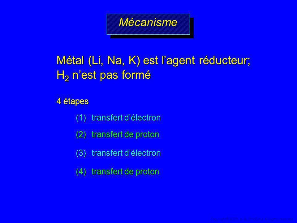 MécanismeMécanisme 4 étapes (1) transfert délectron (2) transfert de proton (3) transfert délectron (4) transfert de proton Métal (Li, Na, K) est lage