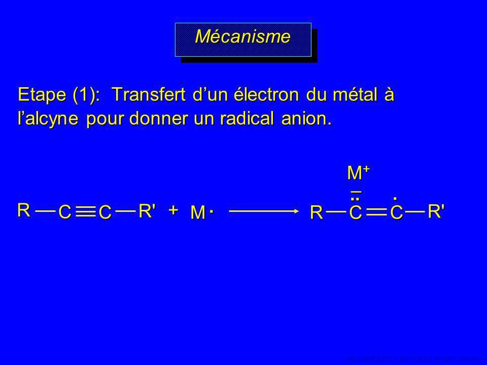 Etape (1): Transfert dun électron du métal à lalcyne pour donner un radical anion. M. +R R' C C R R' C... – C M+M+M+M+MécanismeMécanisme 46 Copyright©
