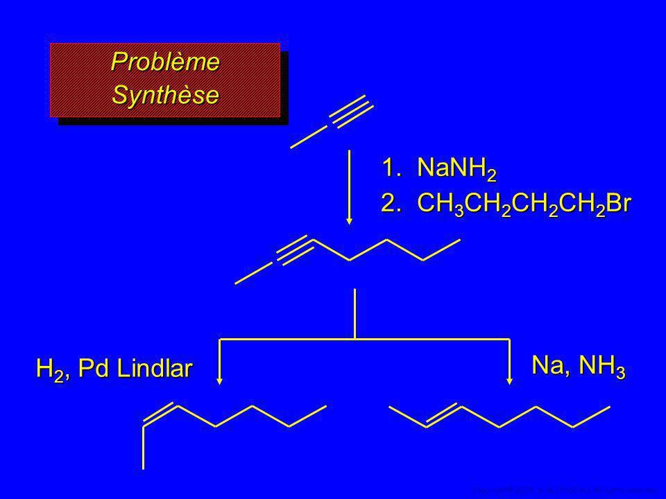 Problème Synthèse 1. NaNH 2 2. CH 3 CH 2 CH 2 CH 2 Br Na, NH 3 H 2, Pd Lindlar 52 Copyright© 2005, D. BLONDEAU. All rights reserved.