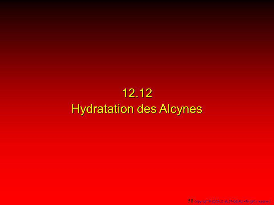 12.12 Hydratation des Alcynes 58 Copyright© 2005, D. BLONDEAU. All rights reserved.