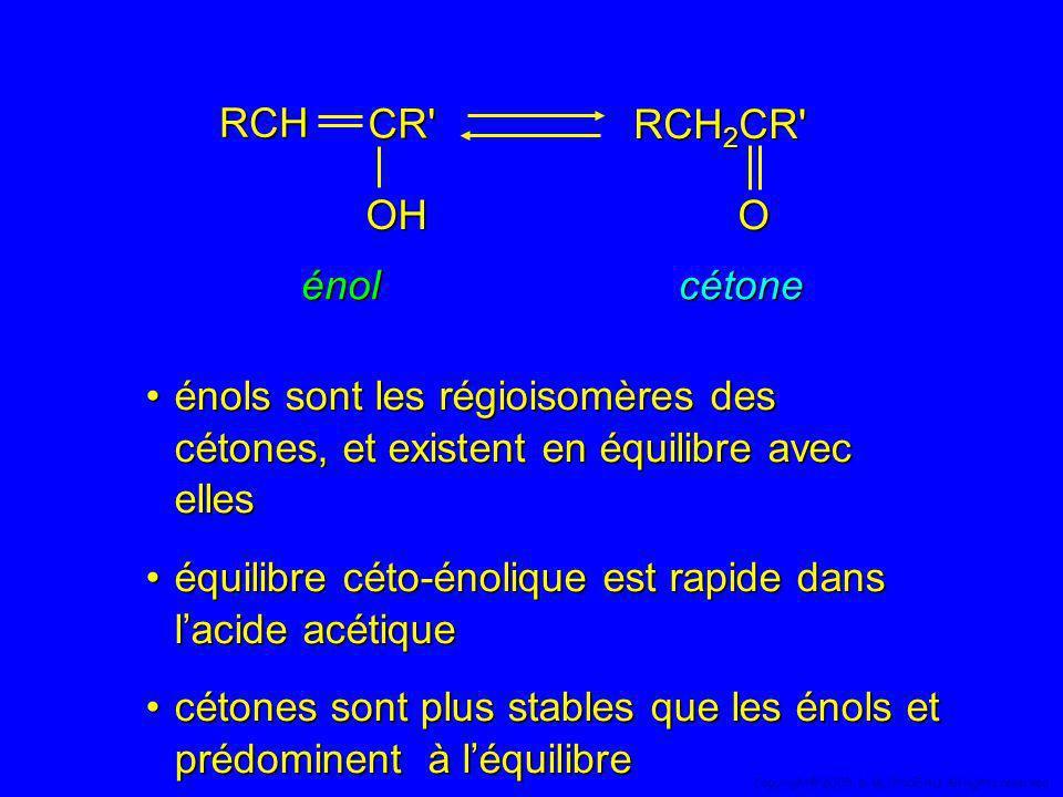énols sont les régioisomères des cétones, et existent en équilibre avec ellesénols sont les régioisomères des cétones, et existent en équilibre avec e