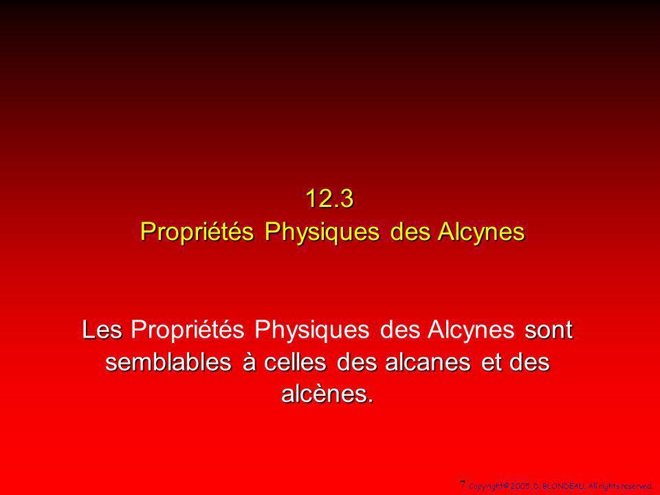 12.3 Propriétés Physiques des Alcynes Les sont semblables à celles des alcanes et des alcènes. Les Propriétés Physiques des Alcynes sont semblables à