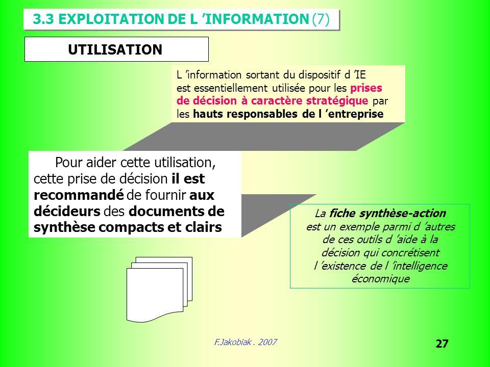 F.Jakobiak. 2007 27 3.3 EXPLOITATION DE L INFORMATION (7) UTILISATION L information sortant du dispositif d IE est essentiellement utilisée pour les p