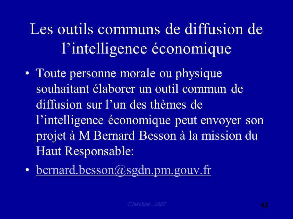 F.Jakobiak. 2007 42 Les outils communs de diffusion de lintelligence économique Toute personne morale ou physique souhaitant élaborer un outil commun