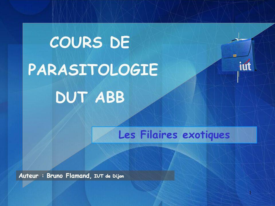 1 Les Filaires exotiques Auteur : Bruno Flamand, IUT de Dijon COURS DE PARASITOLOGIE DUT ABB