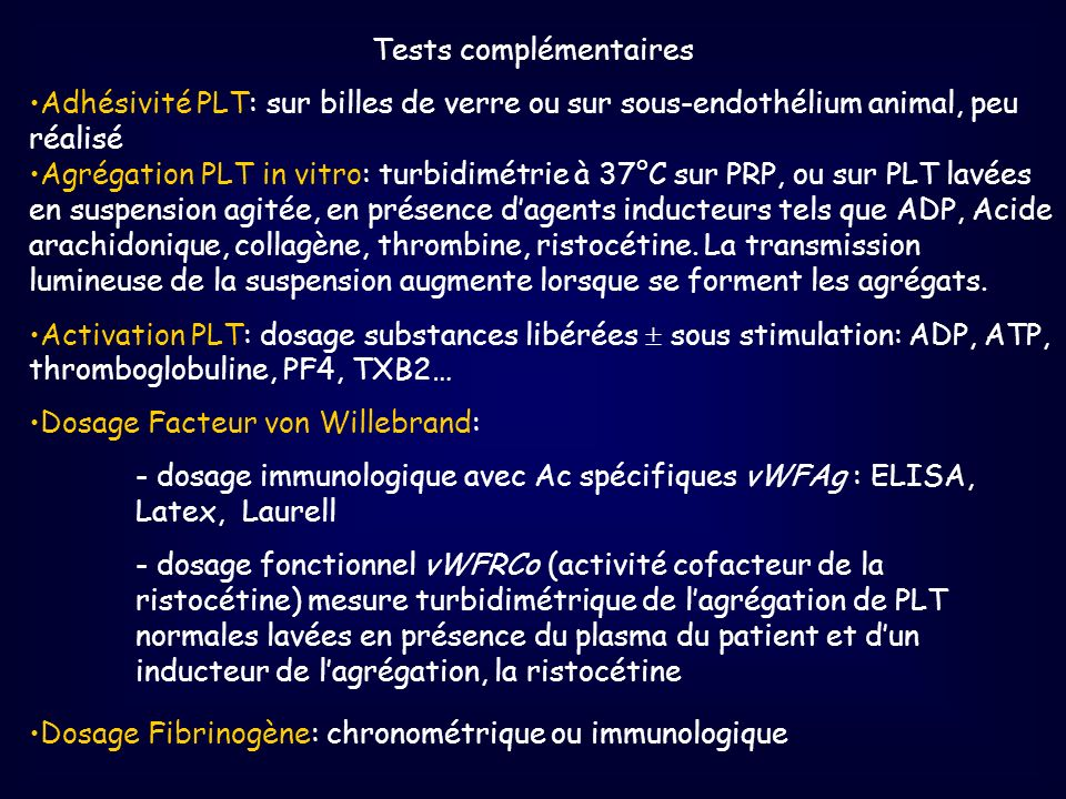 Tests complémentaires Adhésivité PLT: sur billes de verre ou sur sous-endothélium animal, peu réalisé Agrégation PLT in vitro: turbidimétrie à 37°C su