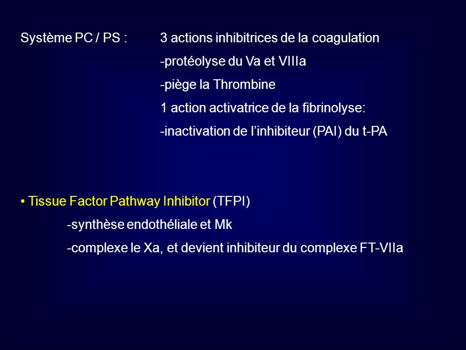 Système PC / PS : 3 actions inhibitrices de la coagulation -protéolyse du Va et VIIIa -piège la Thrombine 1 action activatrice de la fibrinolyse: -ina