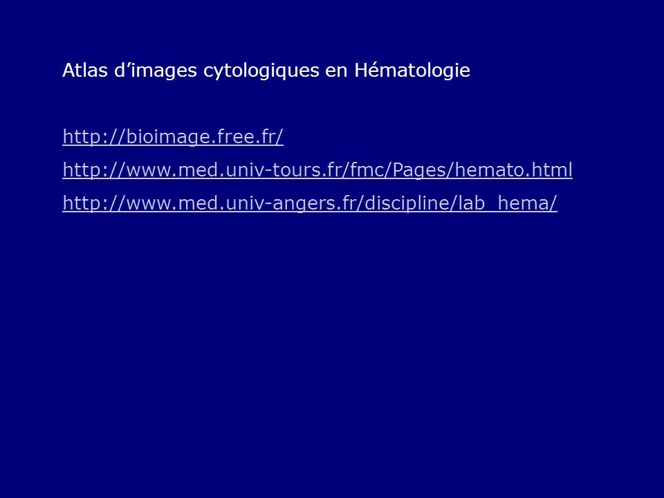 Atlas dimages cytologiques en Hématologie http://bioimage.free.fr/ http://www.med.univ-tours.fr/fmc/Pages/hemato.html http://www.med.univ-angers.fr/discipline/lab_hema/