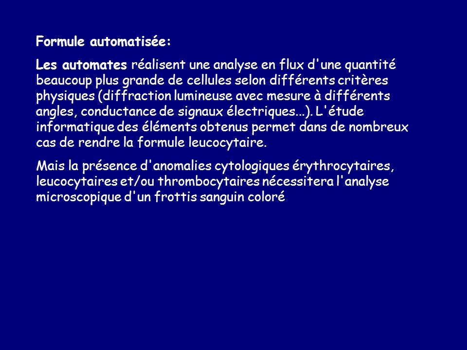 Formule automatisée: Les automates réalisent une analyse en flux d une quantité beaucoup plus grande de cellules selon différents critères physiques (diffraction lumineuse avec mesure à différents angles, conductance de signaux électriques...).