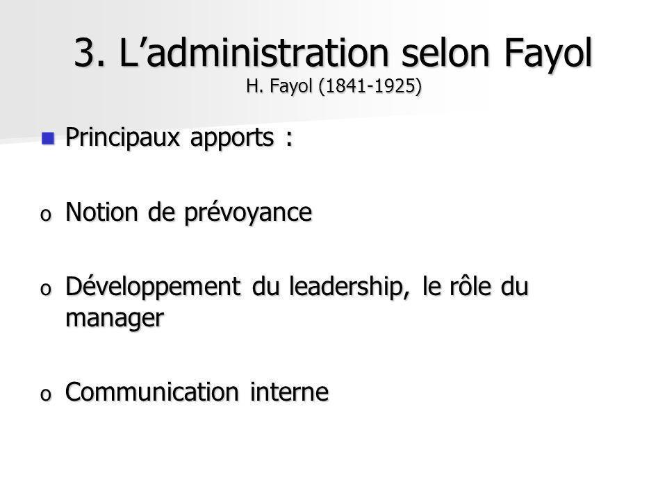 Principaux apports : Principaux apports : o Notion de prévoyance o Développement du leadership, le rôle du manager o Communication interne 3. Ladminis