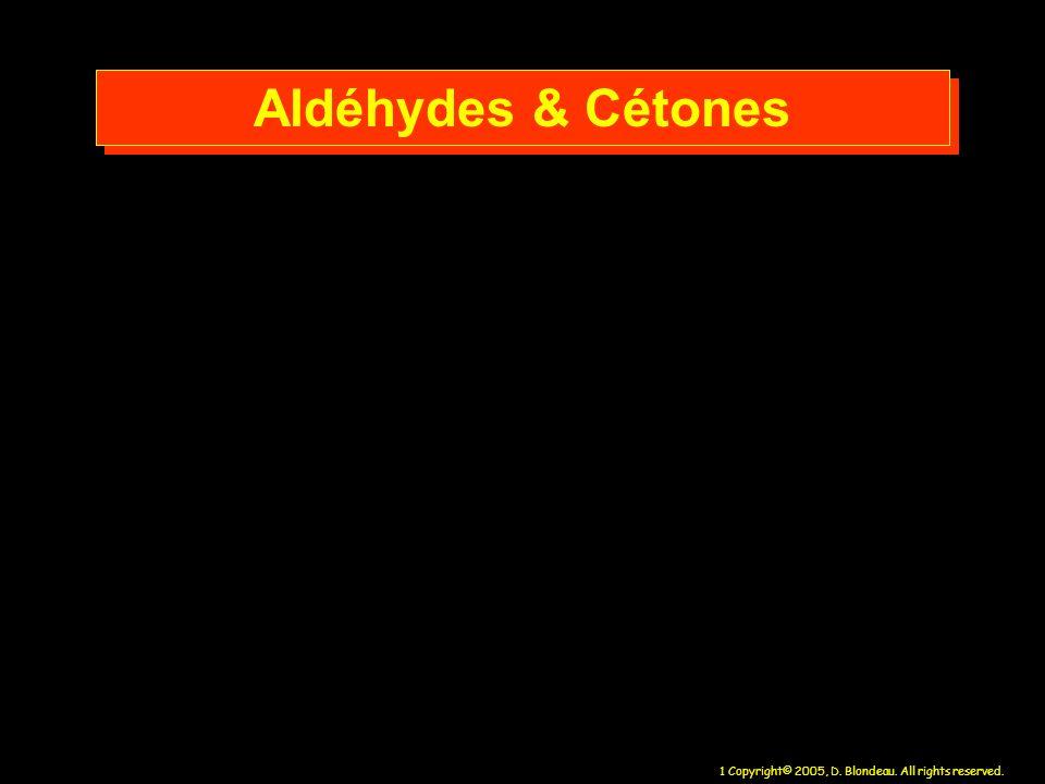 1 Copyright© 2005, D. Blondeau. All rights reserved. Aldéhydes & Cétones