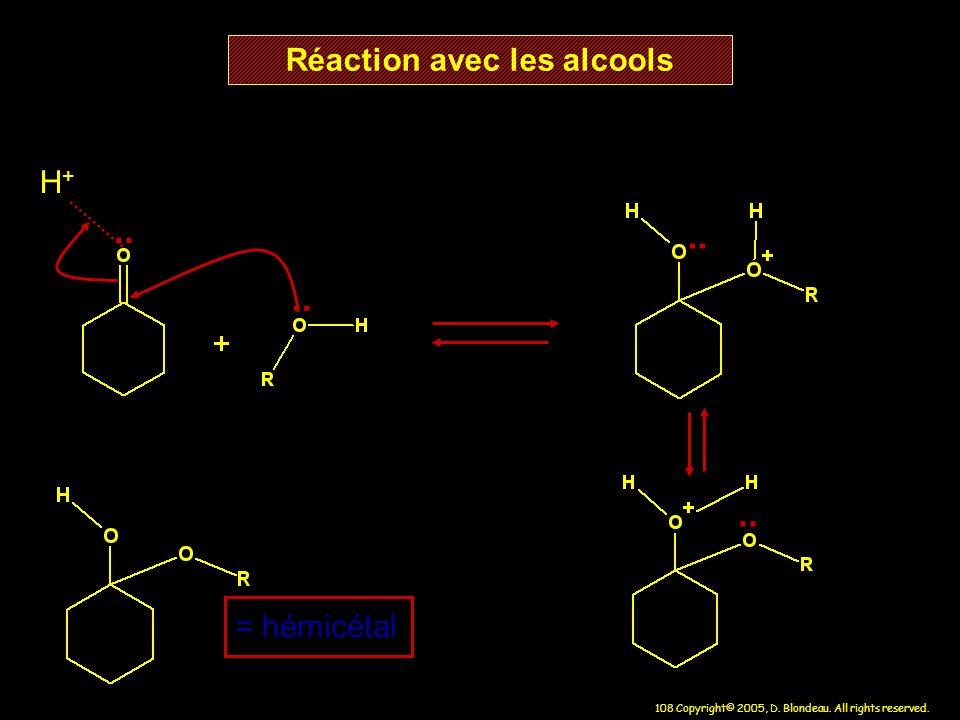 108 Copyright© 2005, D. Blondeau. All rights reserved. Réaction avec les alcools H+H+ = hémicétal..