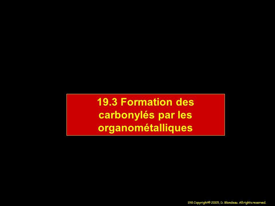 198 Copyright© 2005, D. Blondeau. All rights reserved. 19.3 Formation des carbonylés par les organométalliques