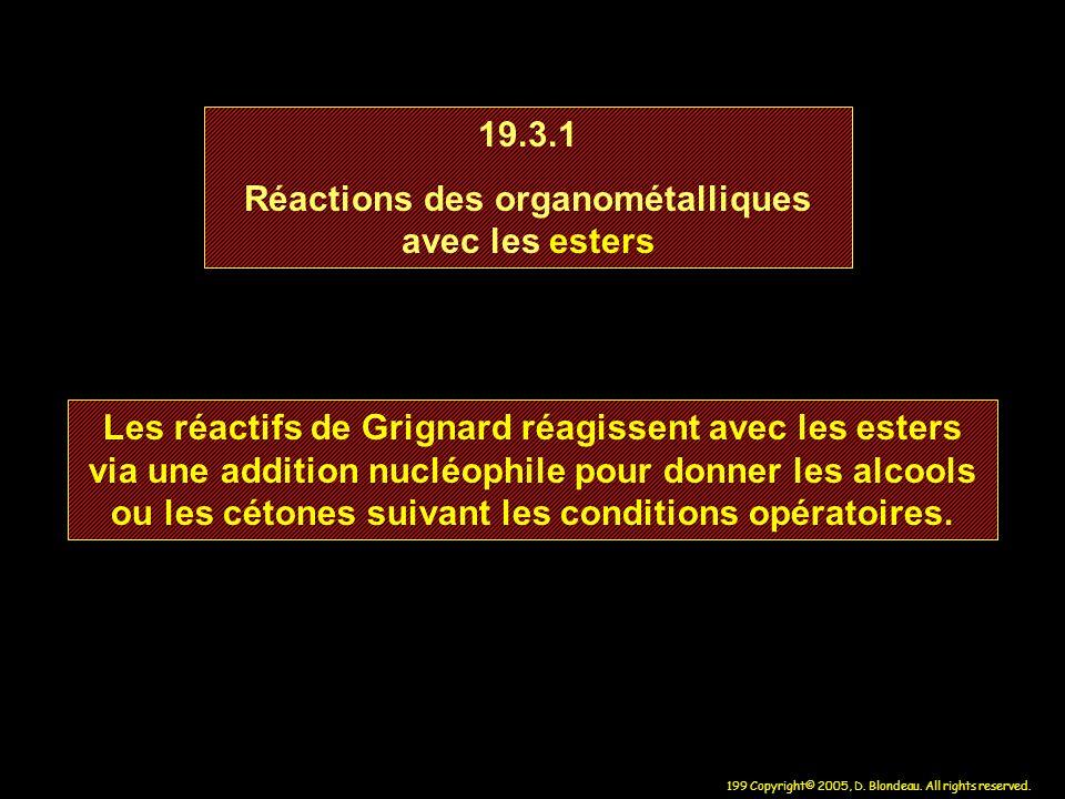 199 Copyright© 2005, D. Blondeau. All rights reserved. 19.3.1 Réactions des organométalliques avec les esters 19.3.1 Réactions des organométalliques a