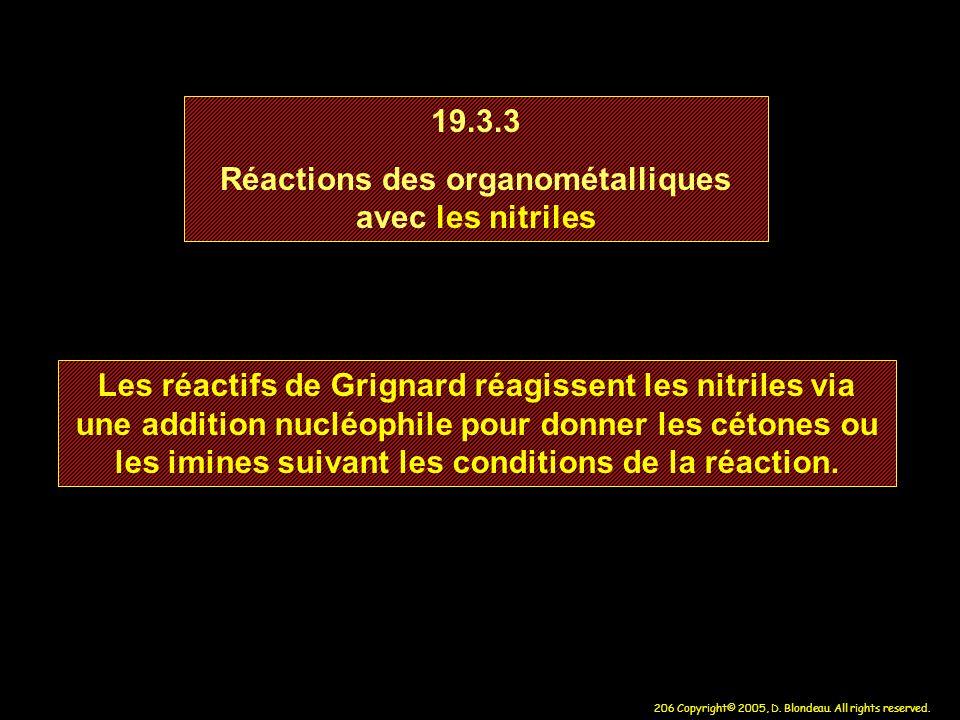 206 Copyright© 2005, D. Blondeau. All rights reserved. 19.3.3 Réactions des organométalliques avec les nitriles 19.3.3 Réactions des organométalliques
