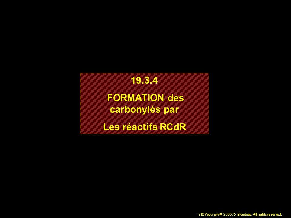 210 Copyright© 2005, D. Blondeau. All rights reserved. 19.3.4 FORMATION des carbonylés par Les réactifs RCdR 19.3.4 FORMATION des carbonylés par Les r