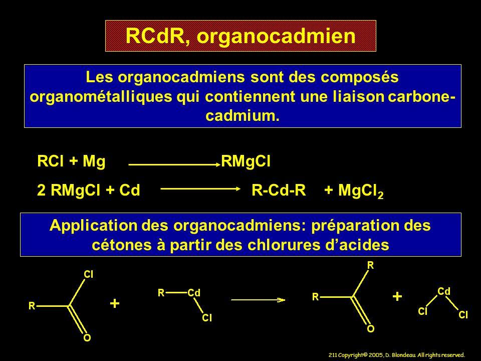 211 Copyright© 2005, D. Blondeau. All rights reserved. RCdR, organocadmien Les organocadmiens sont des composés organométalliques qui contiennent une