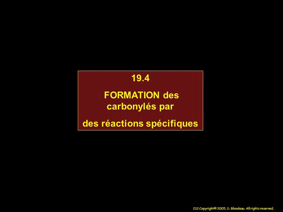 212 Copyright© 2005, D. Blondeau. All rights reserved. 19.4 FORMATION des carbonylés par des réactions spécifiques 19.4 FORMATION des carbonylés par d