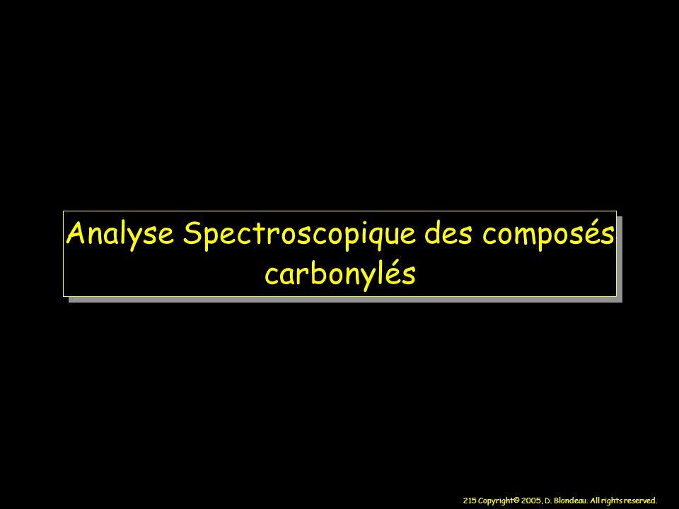215 Copyright© 2005, D. Blondeau. All rights reserved. Analyse Spectroscopique des composés carbonylés