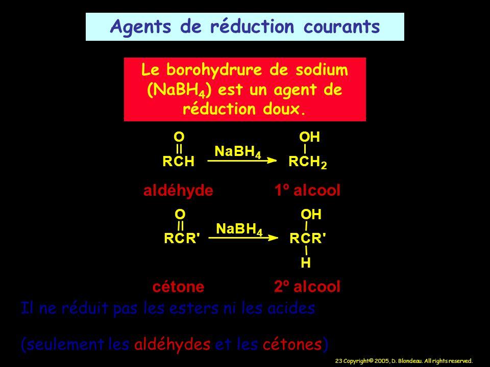 23 Copyright© 2005, D. Blondeau. All rights reserved. Agents de réduction courants Le borohydrure de sodium (NaBH 4 ) est un agent de réduction doux.