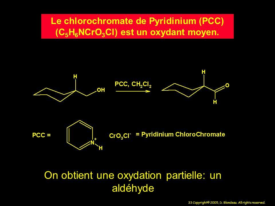 33 Copyright© 2005, D. Blondeau. All rights reserved. Le chlorochromate de Pyridinium (PCC) (C 5 H 6 NCrO 3 Cl) est un oxydant moyen. On obtient une o