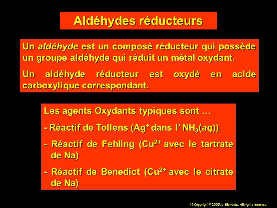 49 Copyright© 2005, D. Blondeau. All rights reserved. Aldéhydes réducteurs Un aldéhyde est un composé réducteur qui possède un groupe aldéhyde qui réd