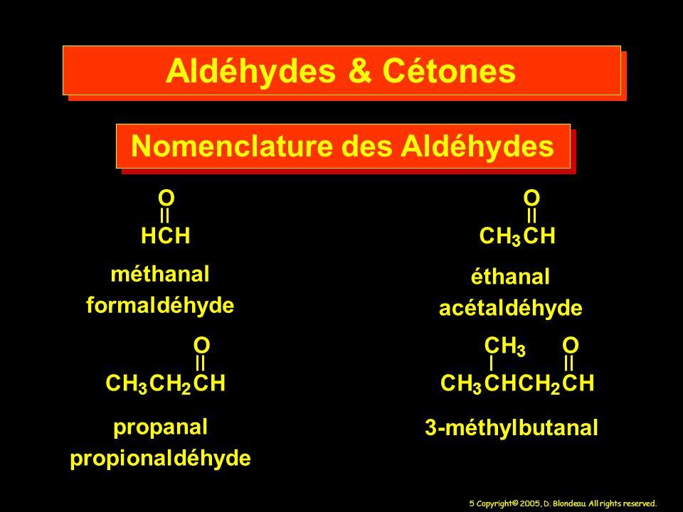 5 Copyright© 2005, D. Blondeau. All rights reserved. Aldéhydes & Cétones HCH O CH 3 CH O CH 3 CH 2 CH O CH 3 CHCH 2 CH CH 3 O Nomenclature des Aldéhyd