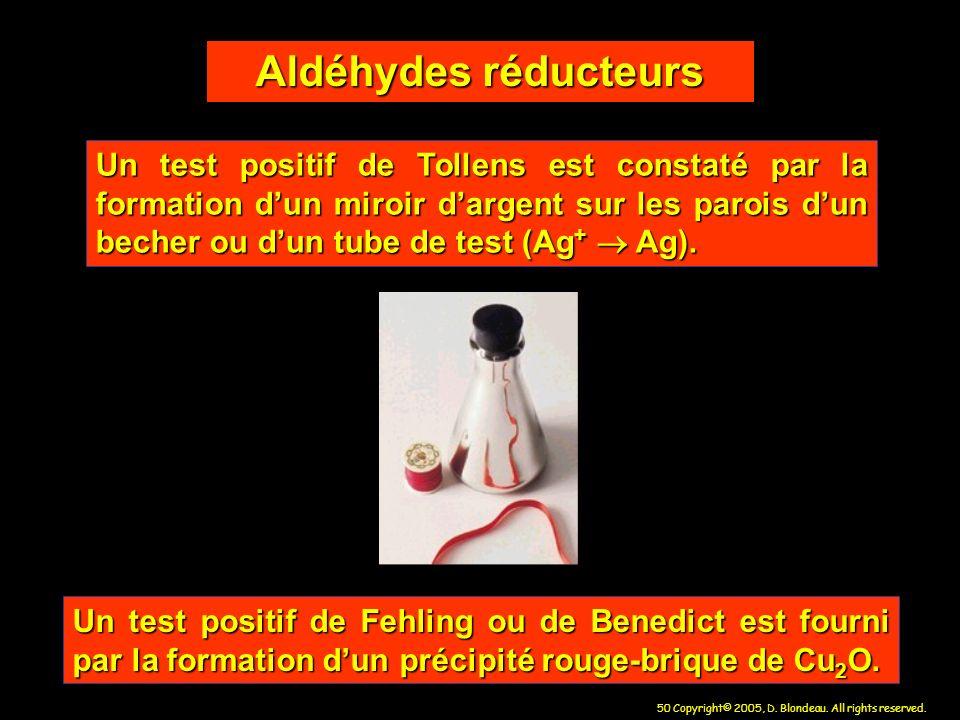 50 Copyright© 2005, D. Blondeau. All rights reserved. Un test positif de Tollens est constaté par la formation dun miroir dargent sur les parois dun b