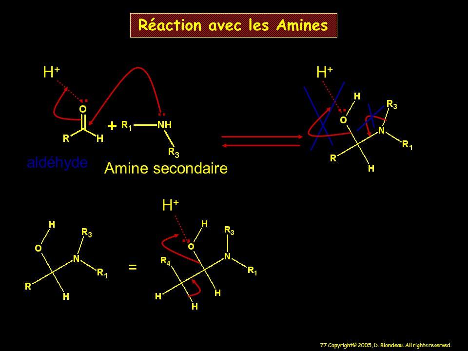 77 Copyright© 2005, D. Blondeau. All rights reserved. Réaction avec les Amines.. H+H+ = H+H+ aldéhyde Amine secondaire.. H+H+