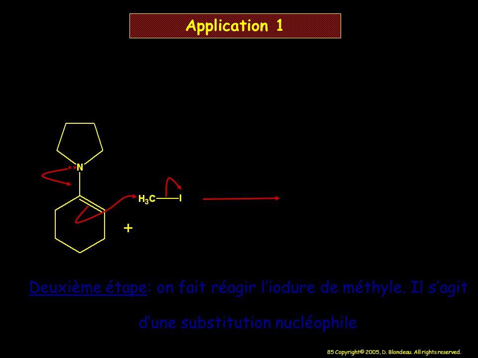 85 Copyright© 2005, D. Blondeau. All rights reserved. Application 1 Deuxième étape: on fait réagir liodure de méthyle. Il sagit dune substitution nucl