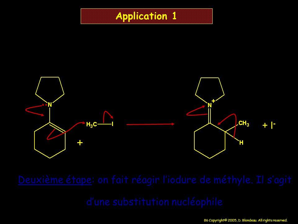 86 Copyright© 2005, D. Blondeau. All rights reserved. + I - Application 1 Deuxième étape: on fait réagir liodure de méthyle. Il sagit dune substitutio