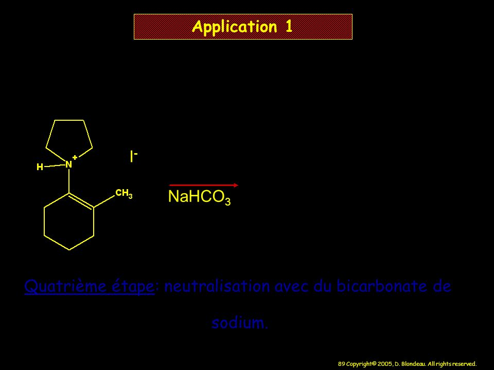 89 Copyright© 2005, D. Blondeau. All rights reserved. I-I- NaHCO 3 Application 1 Quatrième étape: neutralisation avec du bicarbonate de sodium.