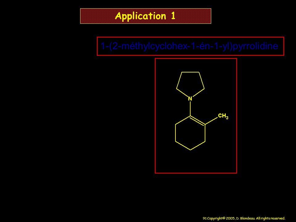 91 Copyright© 2005, D. Blondeau. All rights reserved. Application 1 1-(2-méthylcyclohex-1-én-1-yl)pyrrolidine
