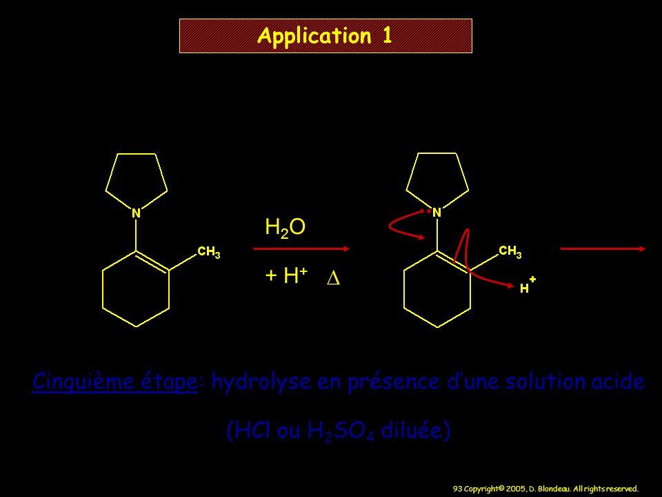 93 Copyright© 2005, D. Blondeau. All rights reserved. H 2 O + H + Application 1 Cinquième étape: hydrolyse en présence dune solution acide (HCl ou H 2