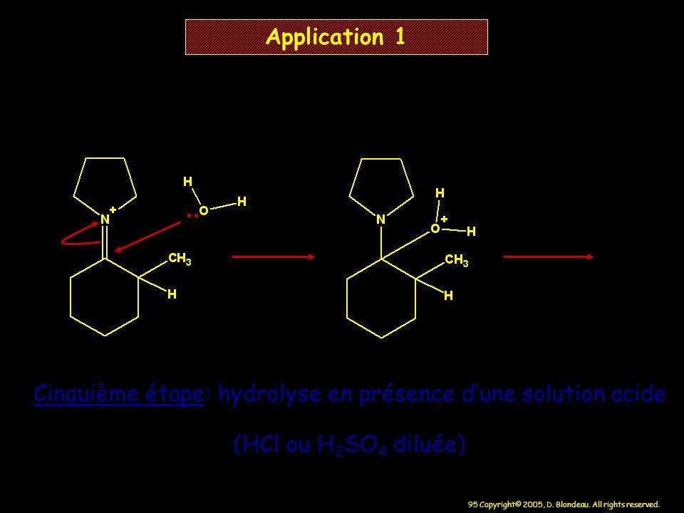 95 Copyright© 2005, D. Blondeau. All rights reserved. Application 1 Cinquième étape: hydrolyse en présence dune solution acide (HCl ou H 2 SO 4 diluée
