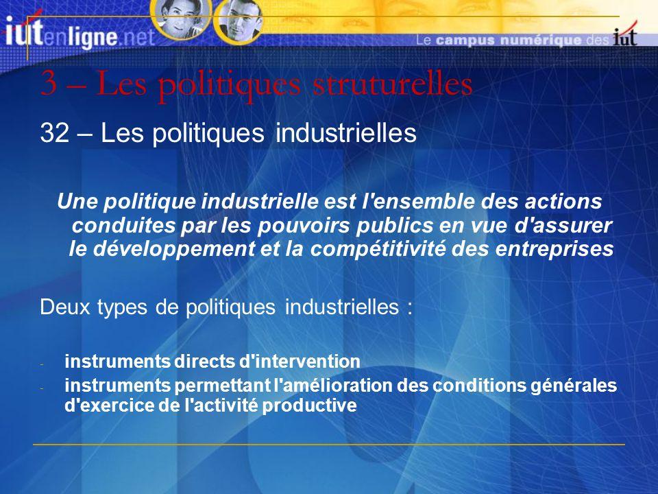 3 – Les politiques struturelles 32 – Les politiques industrielles Une politique industrielle est l'ensemble des actions conduites par les pouvoirs pub