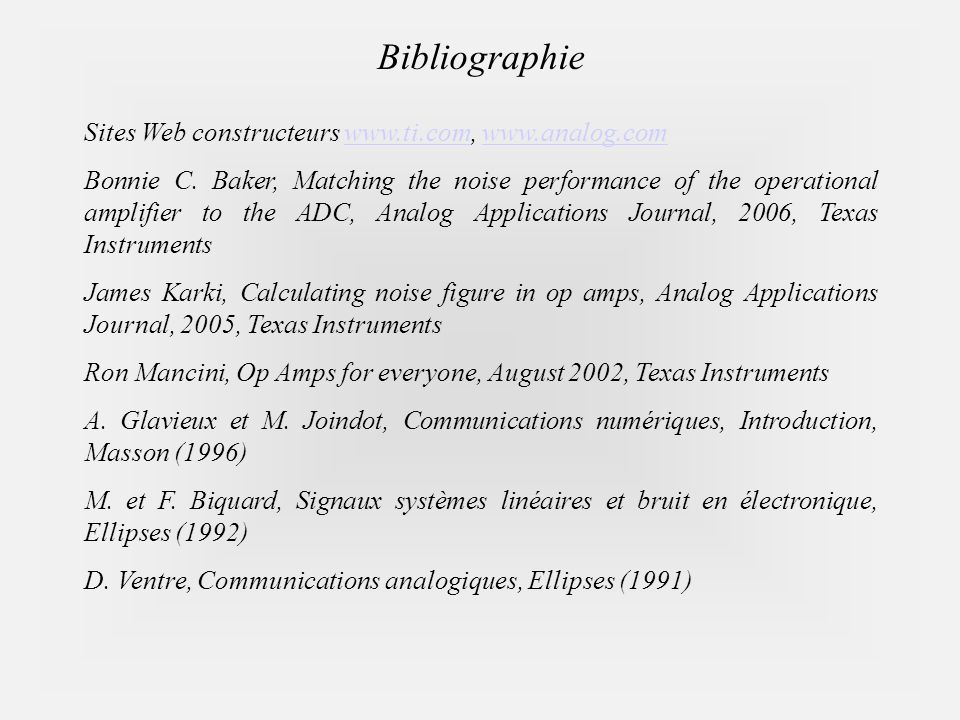Bibliographie Sites Web constructeurs www.ti.com, www.analog.comwww.ti.comwww.analog.com Bonnie C. Baker, Matching the noise performance of the operat