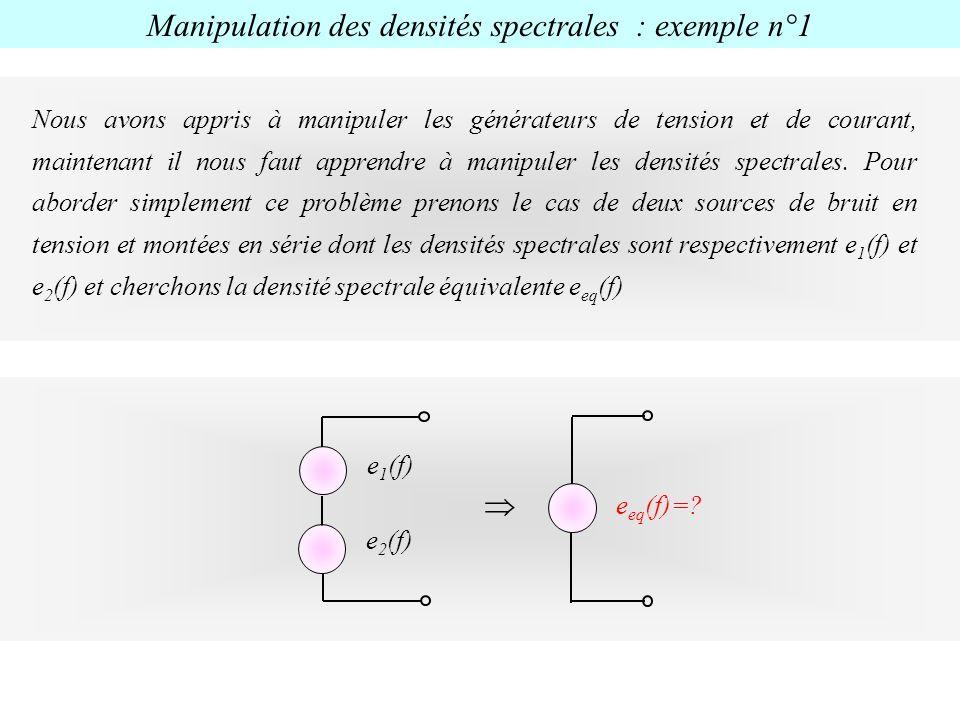 Manipulation des densités spectrales : exemple n°1 Nous avons appris à manipuler les générateurs de tension et de courant, maintenant il nous faut app