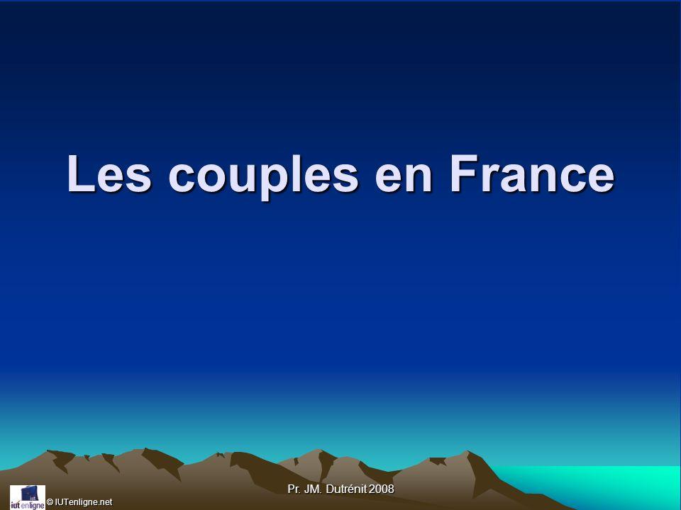 © IUTenligne.net Pr. JM. Dutrénit 2008 Les couples en France