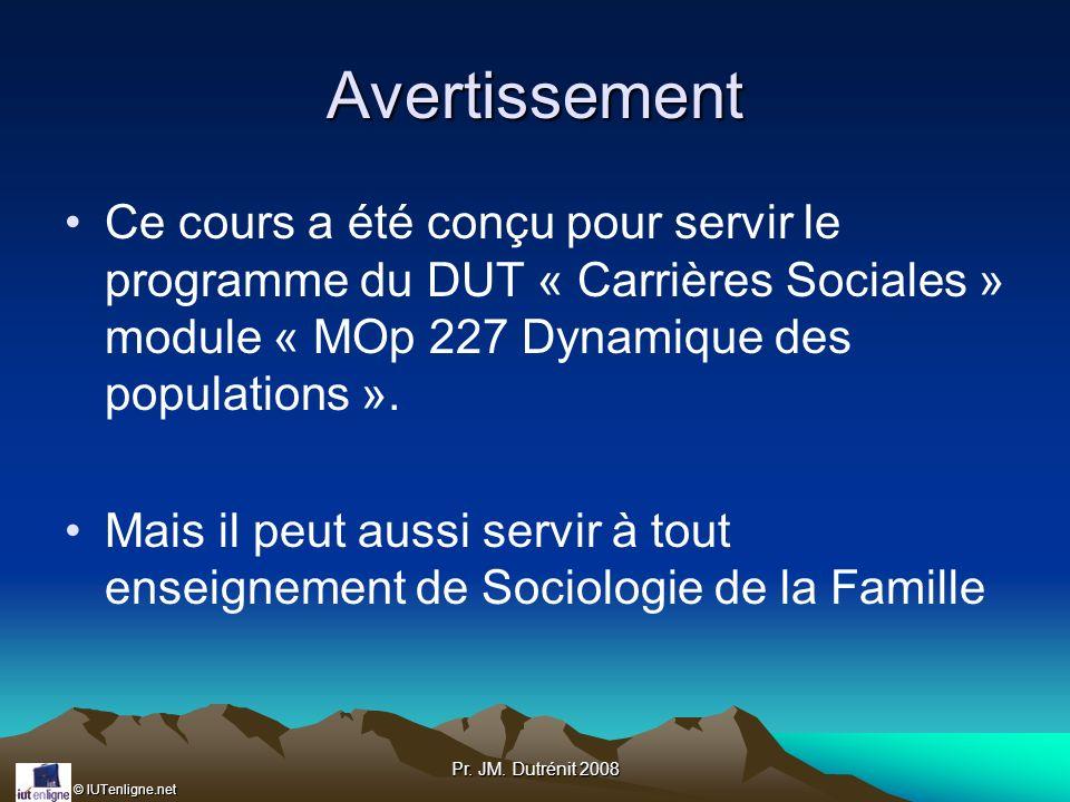 © IUTenligne.net Pr. JM. Dutrénit 2008 Avertissement Ce cours a été conçu pour servir le programme du DUT « Carrières Sociales » module « MOp 227 Dyna
