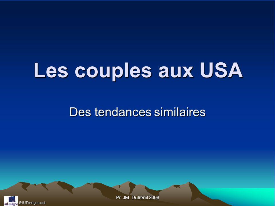© IUTenligne.net Pr. JM. Dutrénit 2008 Les couples aux USA Des tendances similaires