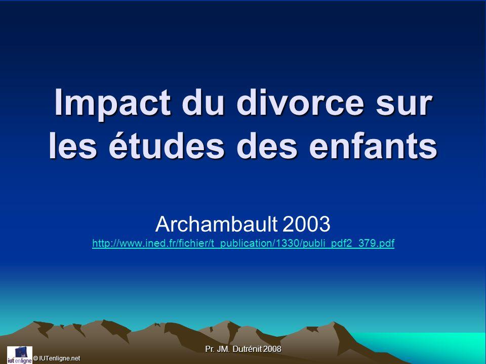 © IUTenligne.net Pr. JM. Dutrénit 2008 Impact du divorce sur les études des enfants Archambault 2003 http://www.ined.fr/fichier/t_publication/1330/pub