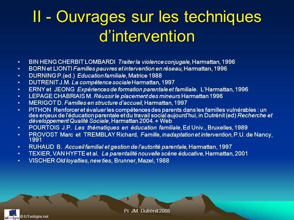 © IUTenligne.net Pr. JM. Dutrénit 2008 II - Ouvrages sur les techniques dintervention BIN HENG CHERBIT LOMBARDI Traiter la violence conjugale, Harmatt