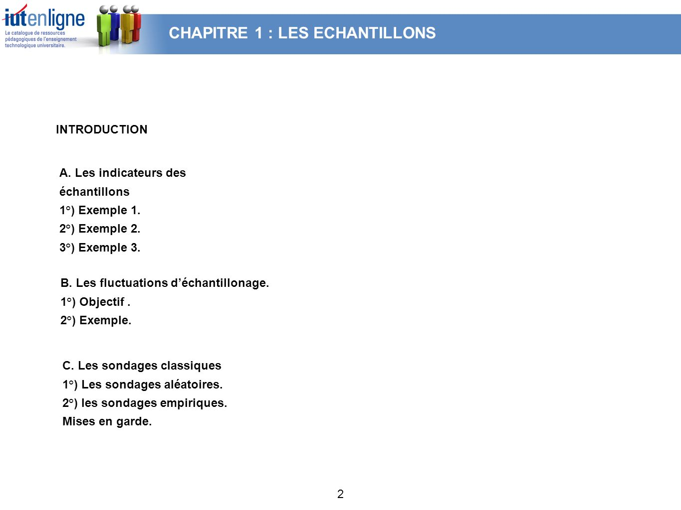 2 INTRODUCTION A. Les indicateurs des échantillons 1°) Exemple 1. 2°) Exemple 2. 3°) Exemple 3. B. Les fluctuations déchantillonage. 1°) Objectif. 2°)