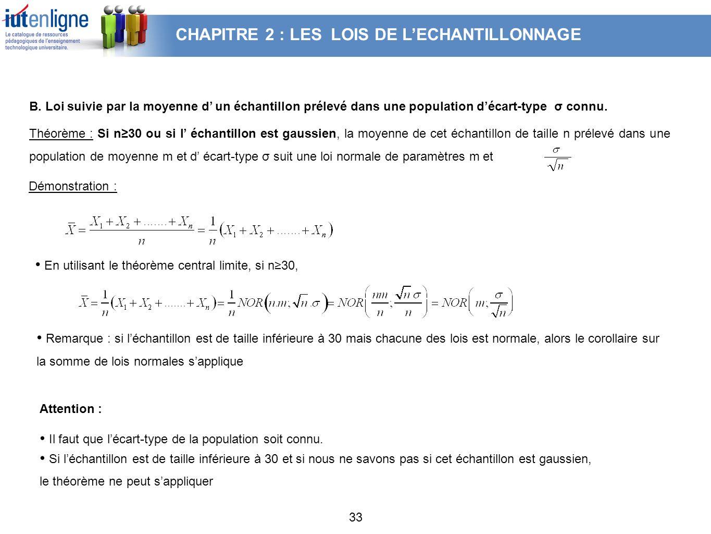 33 En utilisant le théorème central limite, si n30, Remarque : si léchantillon est de taille inférieure à 30 mais chacune des lois est normale, alors