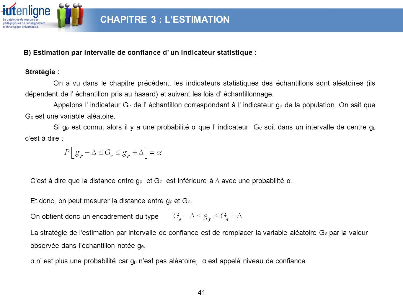 41 B) Estimation par intervalle de confiance d un indicateur statistique : Stratégie : On a vu dans le chapitre précédent, les indicateurs statistique