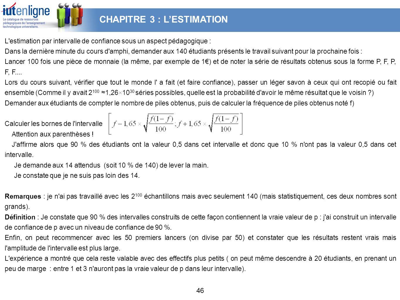 46 L'estimation par intervalle de confiance sous un aspect pédagogique : Dans la dernière minute du cours d'amphi, demander aux 140 étudiants présents